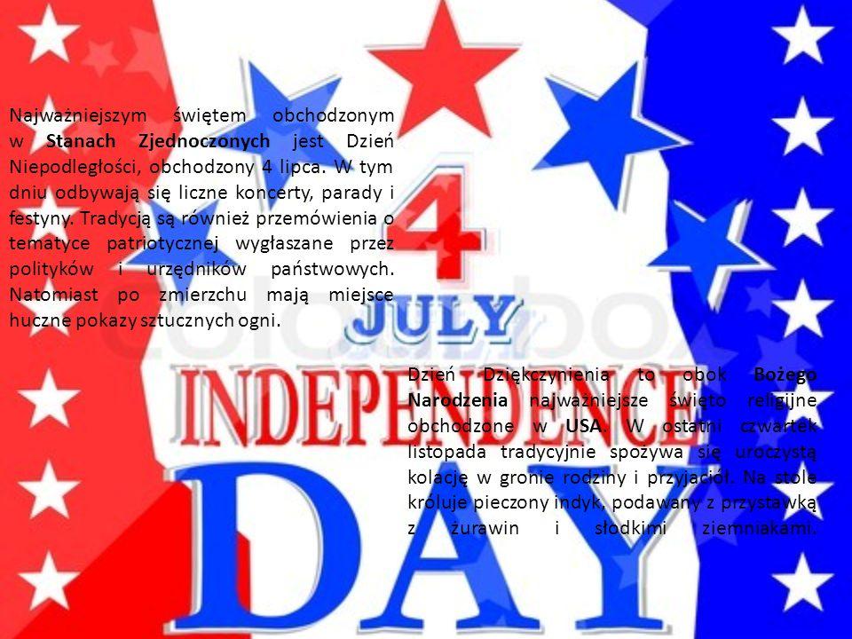 Najważniejszym świętem obchodzonym w Stanach Zjednoczonych jest Dzień Niepodległości, obchodzony 4 lipca. W tym dniu odbywają się liczne koncerty, par