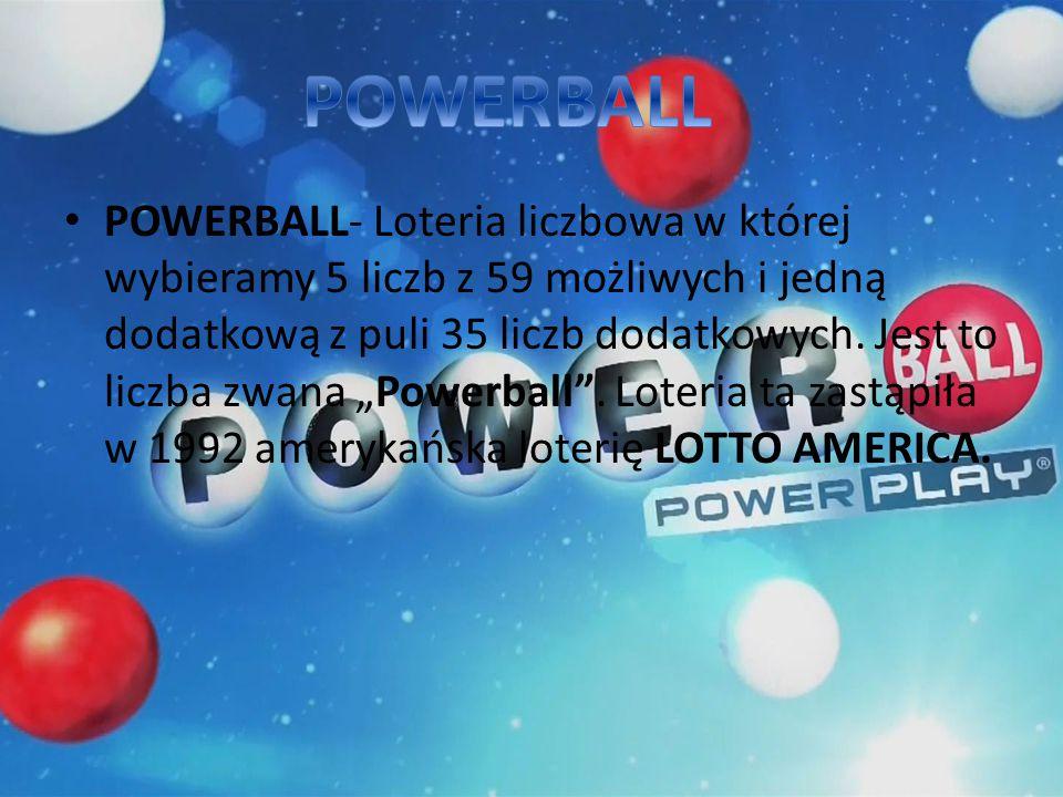 """POWERBALL- Loteria liczbowa w której wybieramy 5 liczb z 59 możliwych i jedną dodatkową z puli 35 liczb dodatkowych. Jest to liczba zwana """"Powerball""""."""