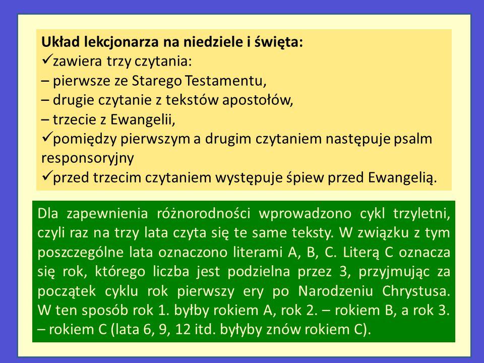 Układ lekcjonarza na niedziele i święta: zawiera trzy czytania: – pierwsze ze Starego Testamentu, – drugie czytanie z tekstów apostołów, – trzecie z E
