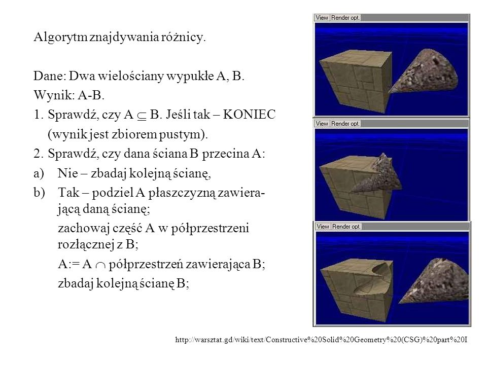 Algorytm znajdywania różnicy. Dane: Dwa wielościany wypukłe A, B. Wynik: A-B. 1.Sprawdź, czy A  B. Jeśli tak – KONIEC (wynik jest zbiorem pustym). 2.
