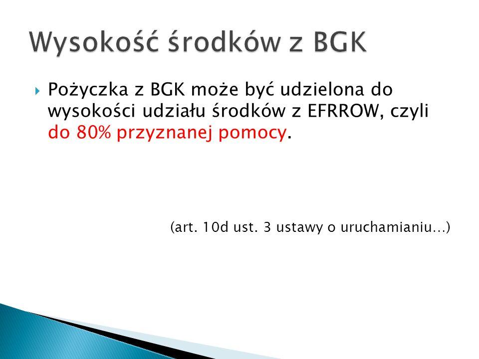  Pożyczka z BGK może być udzielona do wysokości udziału środków z EFRROW, czyli do 80% przyznanej pomocy.