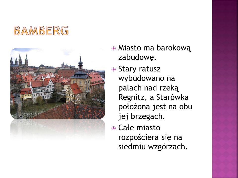  Miasto ma barokową zabudowę.  Stary ratusz wybudowano na palach nad rzeką Regnitz, a Starówka położona jest na obu jej brzegach.  Całe miasto rozp