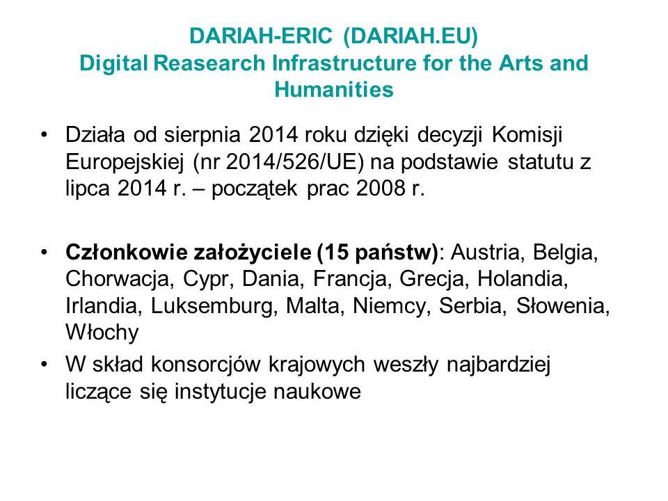 DARIAH-ERIC (DARIAH.EU) Digital Reasearch Infrastructure for the Arts and Humanities Działa od sierpnia 2014 roku dzięki decyzji Komisji Europejskiej