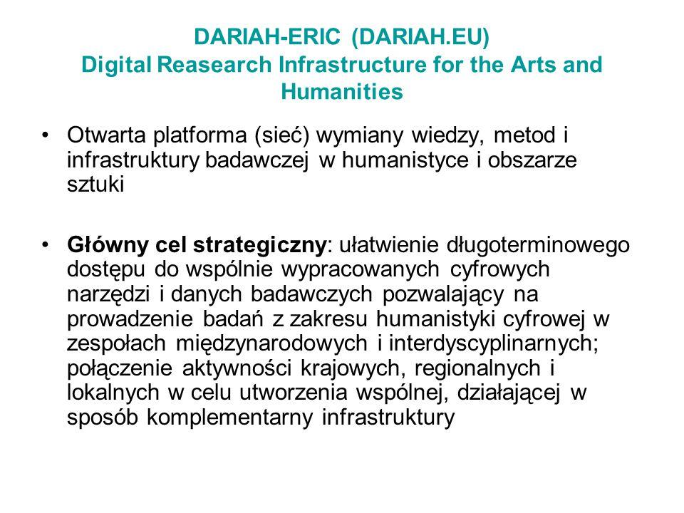 DARIAH-ERIC (DARIAH.EU) Digital Reasearch Infrastructure for the Arts and Humanities Otwarta platforma (sieć) wymiany wiedzy, metod i infrastruktury b