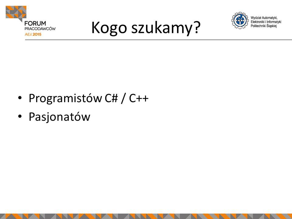 Programistów C# / C++ Pasjonatów Kogo szukamy?