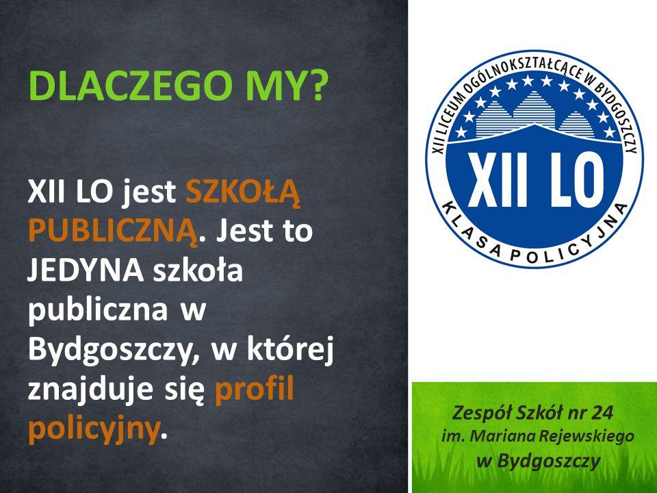 XII LO jest SZKOŁĄ PUBLICZNĄ. Jest to JEDYNA szkoła publiczna w Bydgoszczy, w której znajduje się profil policyjny. DLACZEGO MY? Zespół Szkół nr 24 im