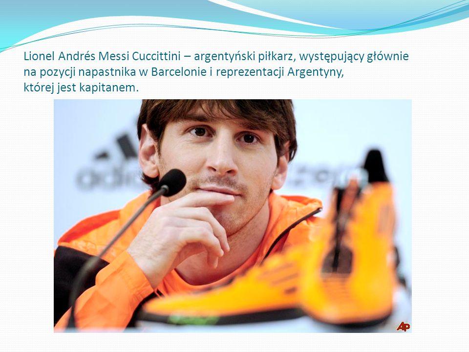 Lionel Andrés Messi Cuccittini – argentyński piłkarz, występujący głównie na pozycji napastnika w Barcelonie i reprezentacji Argentyny, której jest ka
