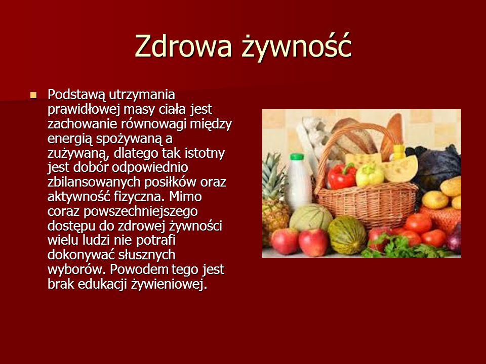 Zdrowa żywność Podstawą utrzymania prawidłowej masy ciała jest zachowanie równowagi między energią spożywaną a zużywaną, dlatego tak istotny jest dobó