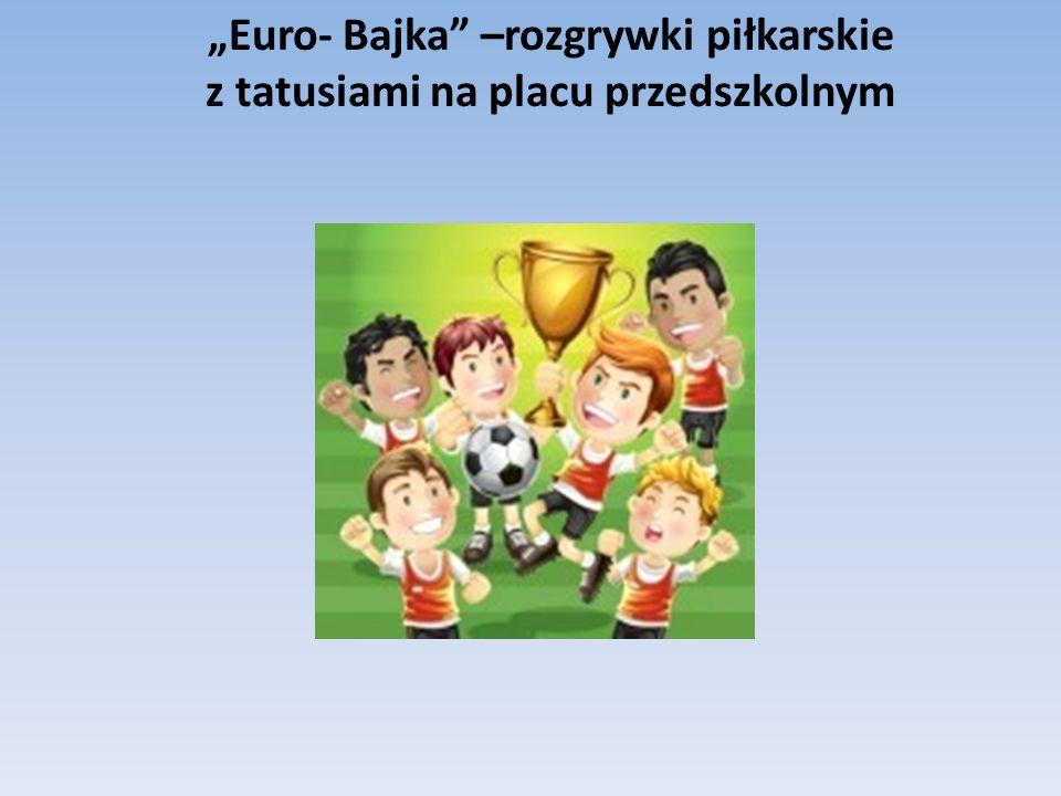 """""""Euro- Bajka"""" –rozgrywki piłkarskie z tatusiami na placu przedszkolnym"""