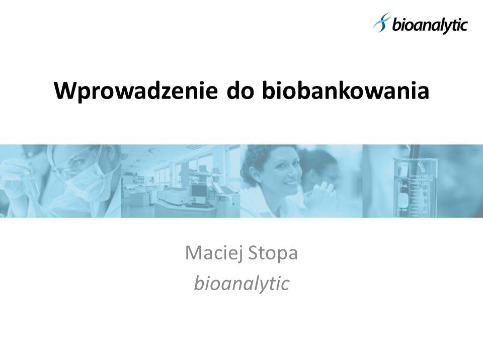 Wprowadzenie do biobankowania Maciej Stopa bioanalytic