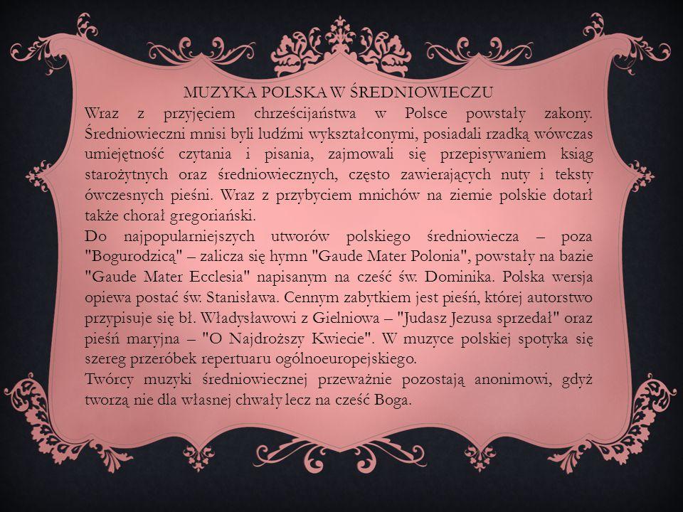 MUZYKA POLSKA W ŚREDNIOWIECZU Wraz z przyjęciem chrześcijaństwa w Polsce powstały zakony. Średniowieczni mnisi byli ludźmi wykształconymi, posiadali r