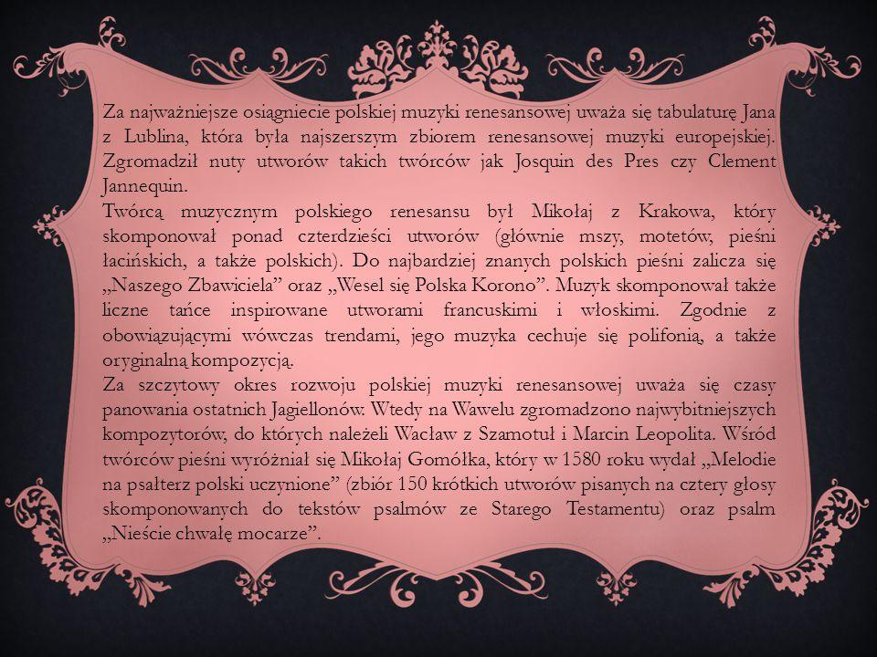 Za najważniejsze osiągniecie polskiej muzyki renesansowej uważa się tabulaturę Jana z Lublina, która była najszerszym zbiorem renesansowej muzyki euro