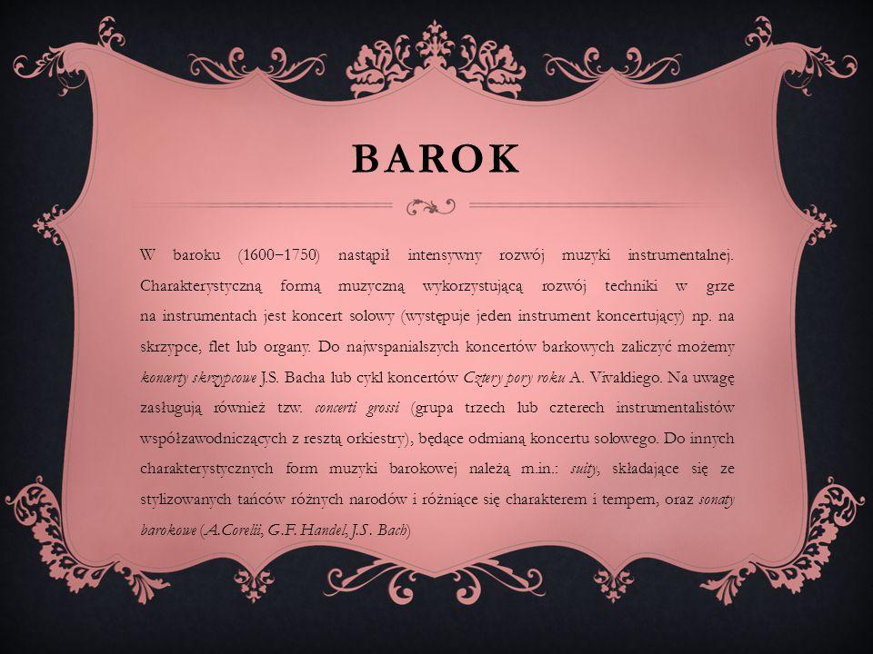BAROK W baroku (1600 ‒ 1750) nastąpił intensywny rozwój muzyki instrumentalnej. Charakterystyczną formą muzyczną wykorzystującą rozwój techniki w grze