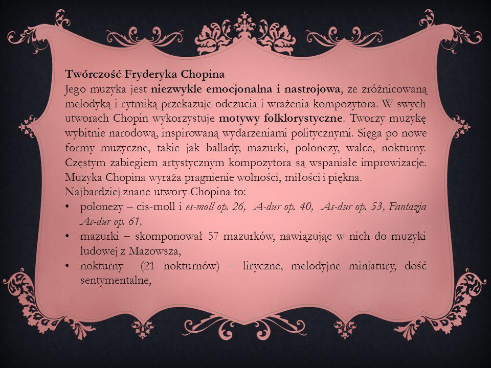 Twórczość Fryderyka Chopina Jego muzyka jest niezwykle emocjonalna i nastrojowa, ze zróżnicowaną melodyką i rytmiką przekazuje odczucia i wrażenia kom