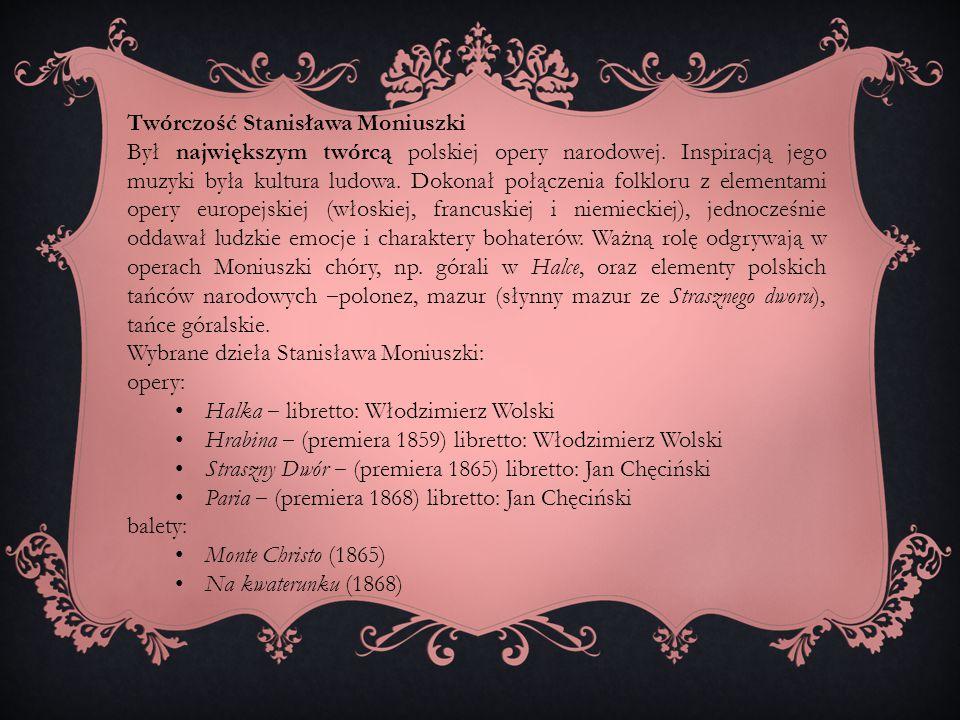 Twórczość Stanisława Moniuszki Był największym twórcą polskiej opery narodowej. Inspiracją jego muzyki była kultura ludowa. Dokonał połączenia folklor