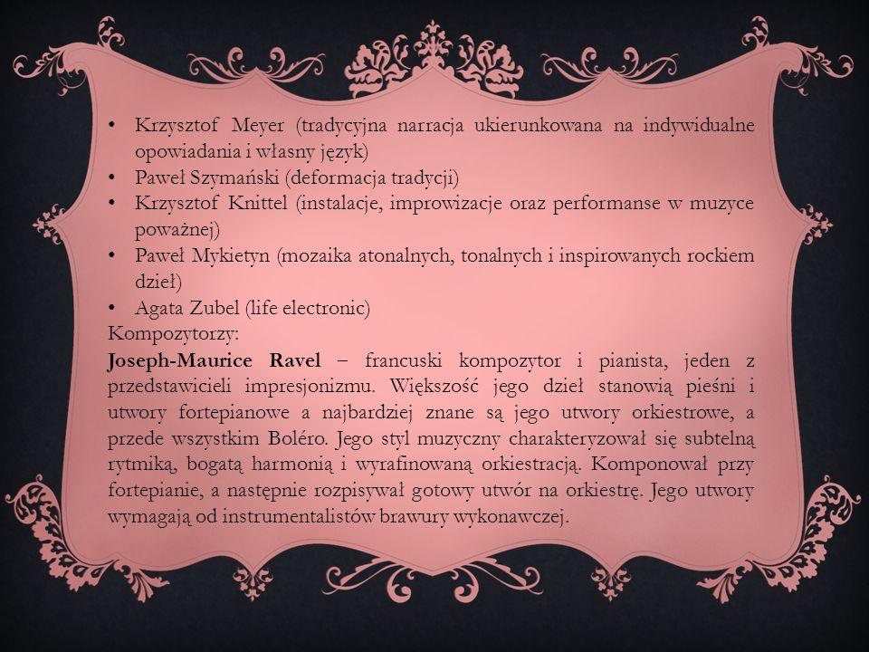 Krzysztof Meyer (tradycyjna narracja ukierunkowana na indywidualne opowiadania i własny język) Paweł Szymański (deformacja tradycji) Krzysztof Knittel