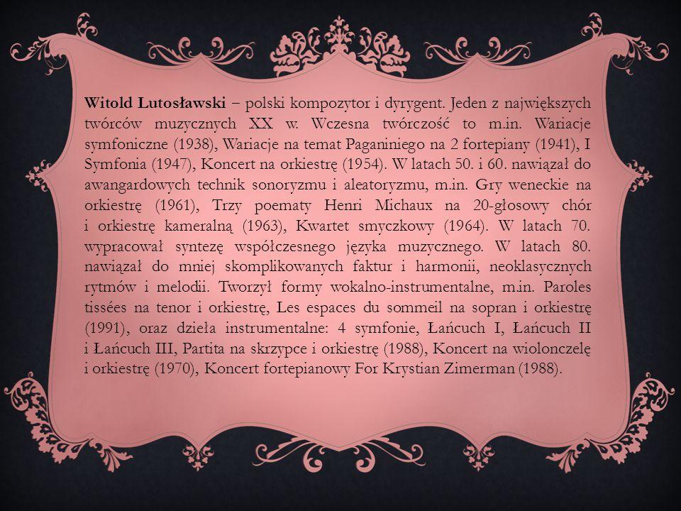 Witold Lutosławski ‒ polski kompozytor i dyrygent. Jeden z największych twórców muzycznych XX w. Wczesna twórczość to m.in. Wariacje symfoniczne (1938