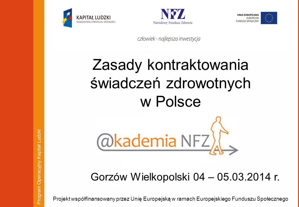 Projekt współfinansowany przez Unię Europejską w ramach Europejskiego Funduszu Społecznego Gorzów Wielkopolski 04 – 05.03.2014 r. Zasady kontraktowani