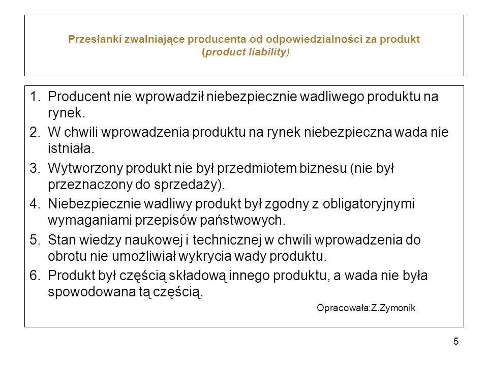 Przesłanki zwalniające producenta od odpowiedzialności za produkt (product liability) 1.Producent nie wprowadził niebezpiecznie wadliwego produktu na