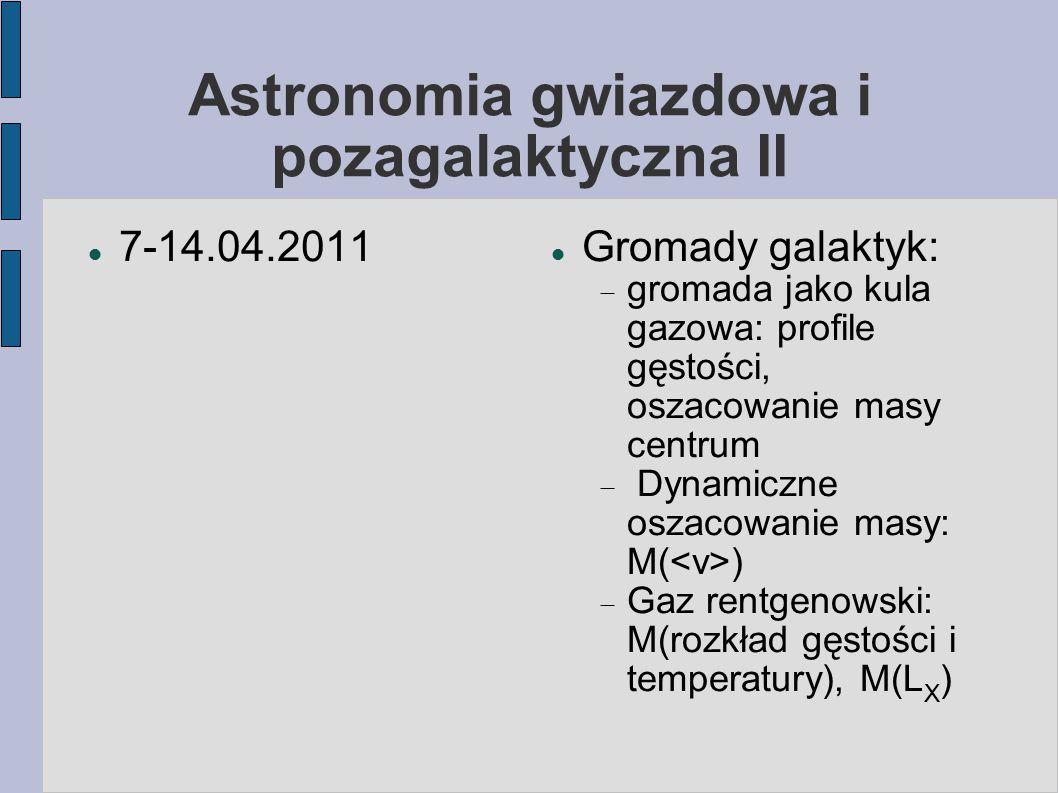 Regularna gromada galaktyk jako izotermiczna kula gazu W gromadach regularnych gęstość galaktyk rośnie ku środkowi (jądro) Poza jądrem gęstość maleje stopniowo ku obszarom zewnętrznym  -> rozkład podobny do rozkładu gwiazd w gromadach kulistych Ten rozkład przestrzenny galaktyk można modelować jako rozkład masy w izotermicznej kuli gazu