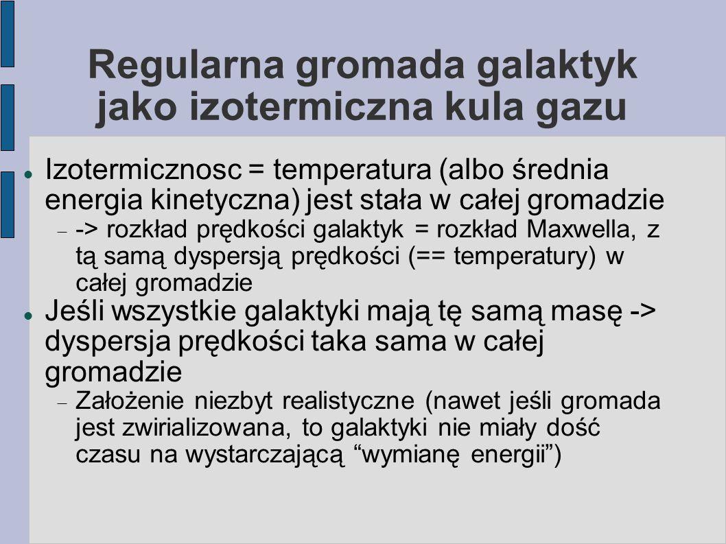 Regularna gromada galaktyk jako izotermiczna kula gazu Zeby porównać taki opis z rzeczywistością, trzeba jeszcze policzyć profil gęstości powierzchniowej (zrzutowanej na niebo) dla q – zrzutowanej odległości od centrum