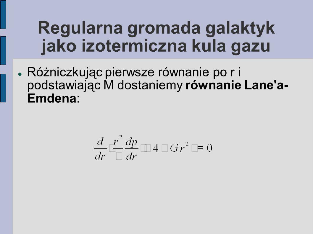 Gaz rentgenowski w gromadach galaktyk: całkowita jasność bolometryczna a masa Całkowita jasność bolometryczna gazu międzygalaktycznego, związana z bremsstrahlungiem: L X ~ V N e 2 T ½  gdzie V ~R 3 objętość gazu  N e – gęstość elektronów Załóżmy, że tak jony, jak i elektrony mają swój wkład do ciśnienia gazu Równanie równowagi hydrodynamicznej można zapisać więc jako: p/R ~G M ρ/R 2, czyli 3 N e kT ~ GM/R ρ