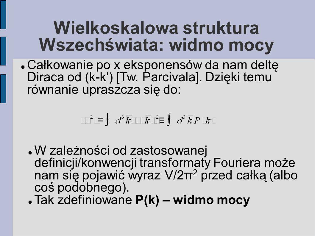 Wielkoskalowa struktura Wszechświata: widmo mocy Całkowanie po x eksponensów da nam deltę Diraca od (k-k ) [Tw.