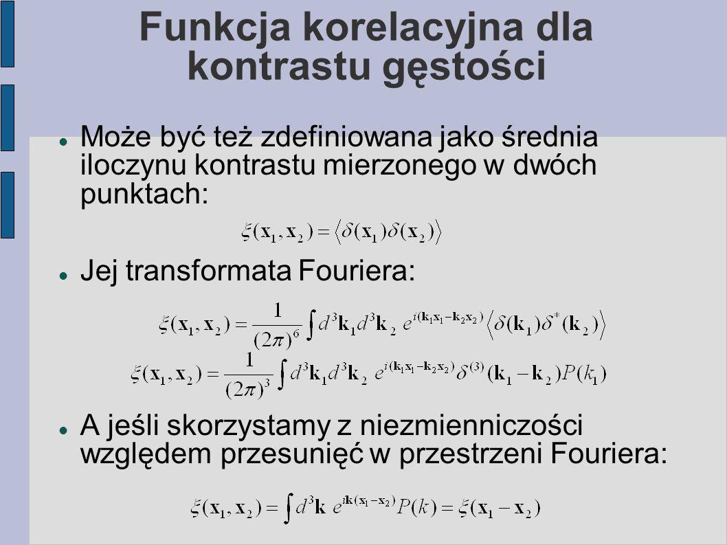 Funkcja korelacyjna dla kontrastu gęstości Może być też zdefiniowana jako średnia iloczynu kontrastu mierzonego w dwóch punktach: Jej transformata Fouriera: A jeśli skorzystamy z niezmienniczości względem przesunięć w przestrzeni Fouriera: