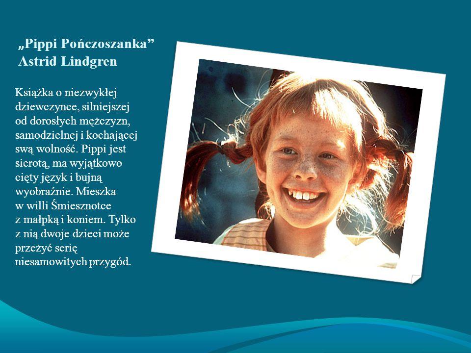 """"""" Pippi Pończoszanka Astrid Lindgren Książka o niezwykłej dziewczynce, silniejszej od dorosłych mężczyzn, samodzielnej i kochającej swą wolność."""