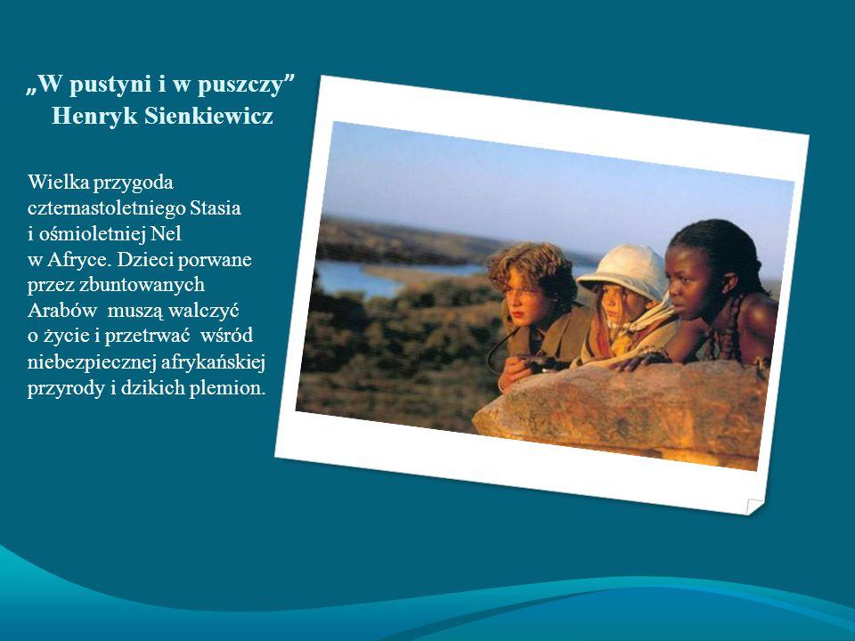 Henryk Sienkiewicz Pisarz utrwalił w książce własne przeżycia i wrażenia, ponieważ przed jej napisaniem podróżował po Afryce.