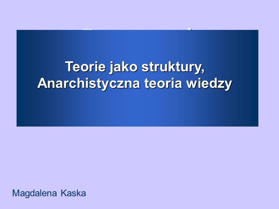 Zastosowanie Dyskretnych Ukrytych Modeli Markowa do analizy sygnału EKG Magdalena Kaska Teorie jako struktury, Anarchistyczna teoria wiedzy