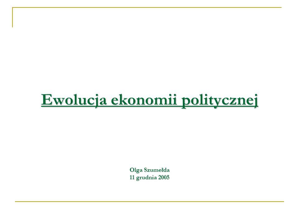 Ewolucja ekonomii politycznej Olga Szumełda 11 grudnia 2005