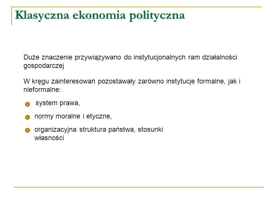 Klasyczna ekonomia polityczna W kręgu zainteresowań pozostawały zarówno instytucje formalne, jak i nieformalne: system prawa, normy moralne i etyczne,