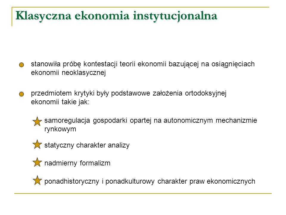 Klasyczna ekonomia instytucjonalna stanowiła próbę kontestacji teorii ekonomii bazującej na osiągnięciach ekonomii neoklasycznej przedmiotem krytyki b