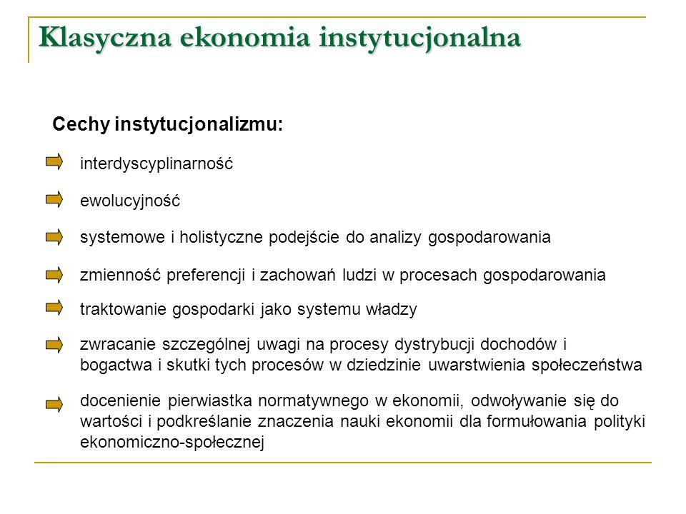 Cechy instytucjonalizmu: Klasyczna ekonomia instytucjonalna interdyscyplinarność ewolucyjność systemowe i holistyczne podejście do analizy gospodarowa