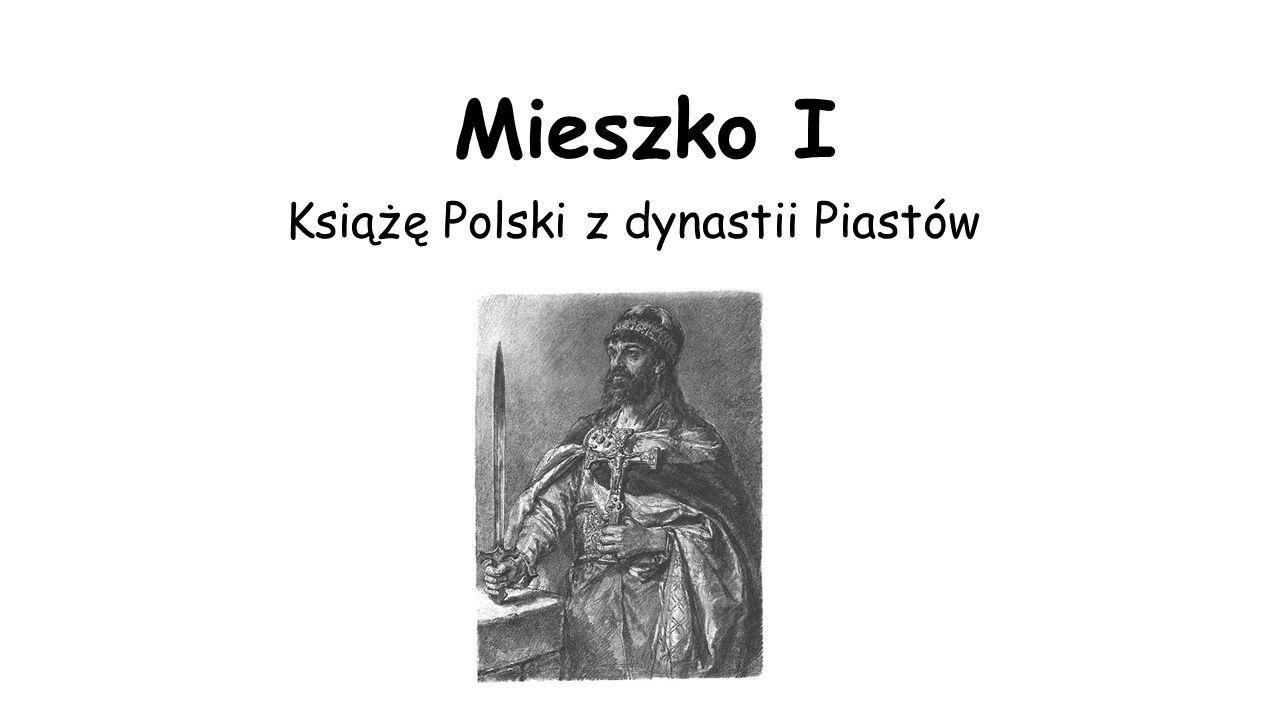 Mieszko I Książę Polski z dynastii Piastów