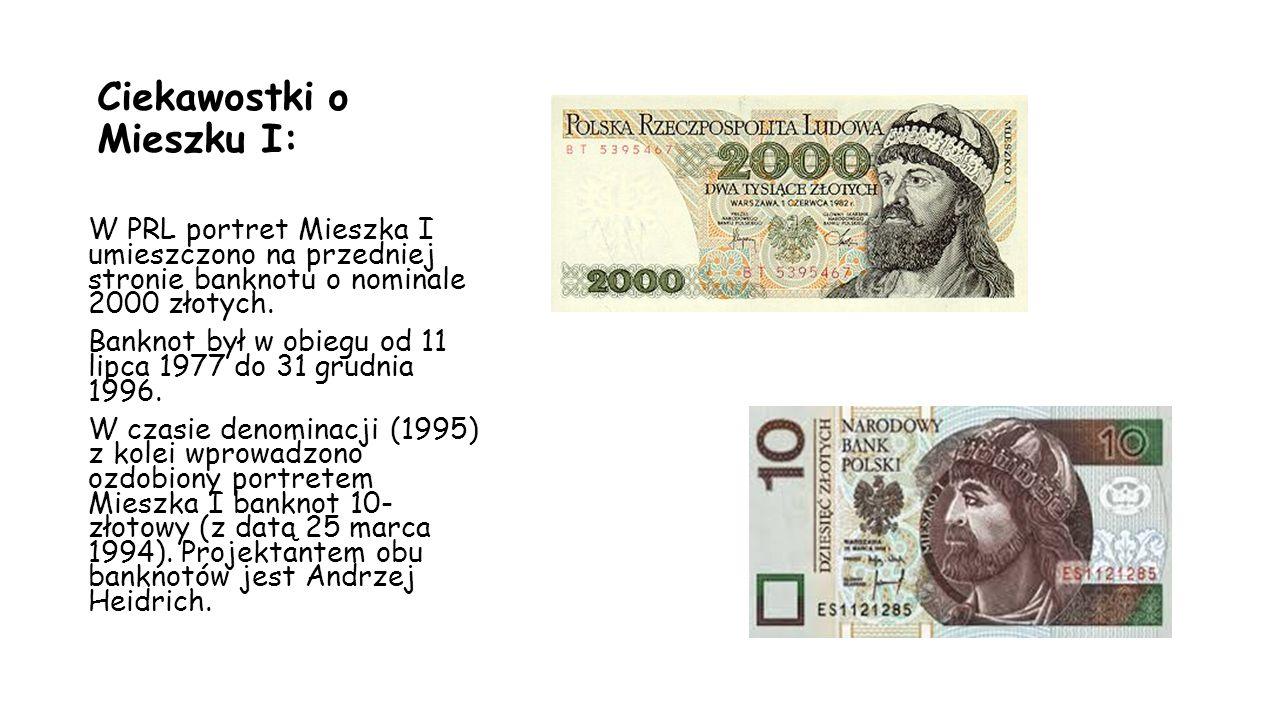 Ciekawostki o Mieszku I: W PRL portret Mieszka I umieszczono na przedniej stronie banknotu o nominale 2000 złotych. Banknot był w obiegu od 11 lipca 1