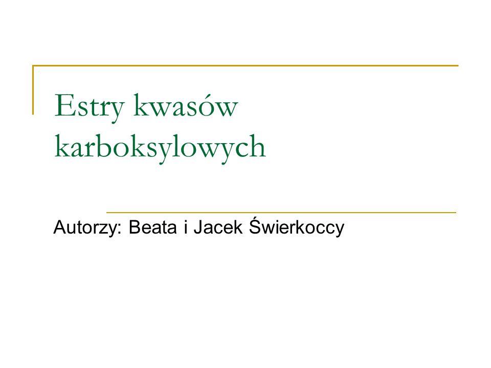 Estry kwasów karboksylowych Autorzy: Beata i Jacek Świerkoccy
