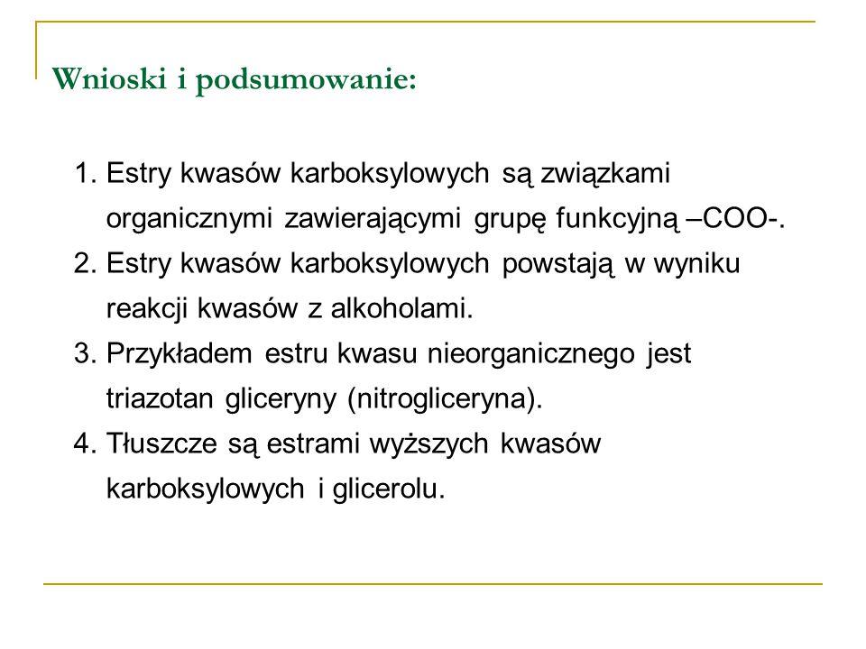 Wnioski i podsumowanie: 1.Estry kwasów karboksylowych są związkami organicznymi zawierającymi grupę funkcyjną –COO-. 2.Estry kwasów karboksylowych pow