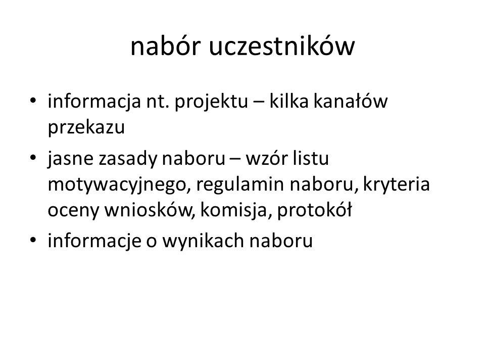 nabór uczestników informacja nt. projektu – kilka kanałów przekazu jasne zasady naboru – wzór listu motywacyjnego, regulamin naboru, kryteria oceny wn