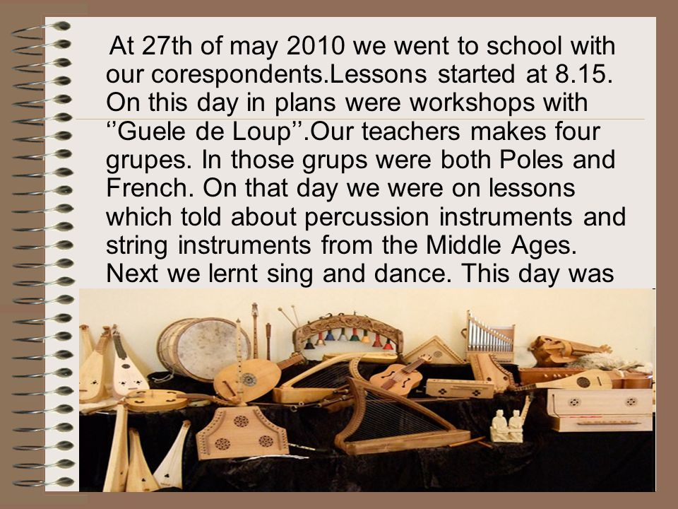 At 27th of may 2010 we went to school with our corespondents.Lessons started at 8.15.
