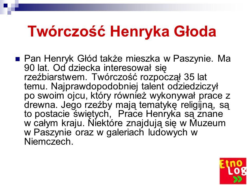 Twórczość Henryka Głoda Pan Henryk Głód także mieszka w Paszynie.