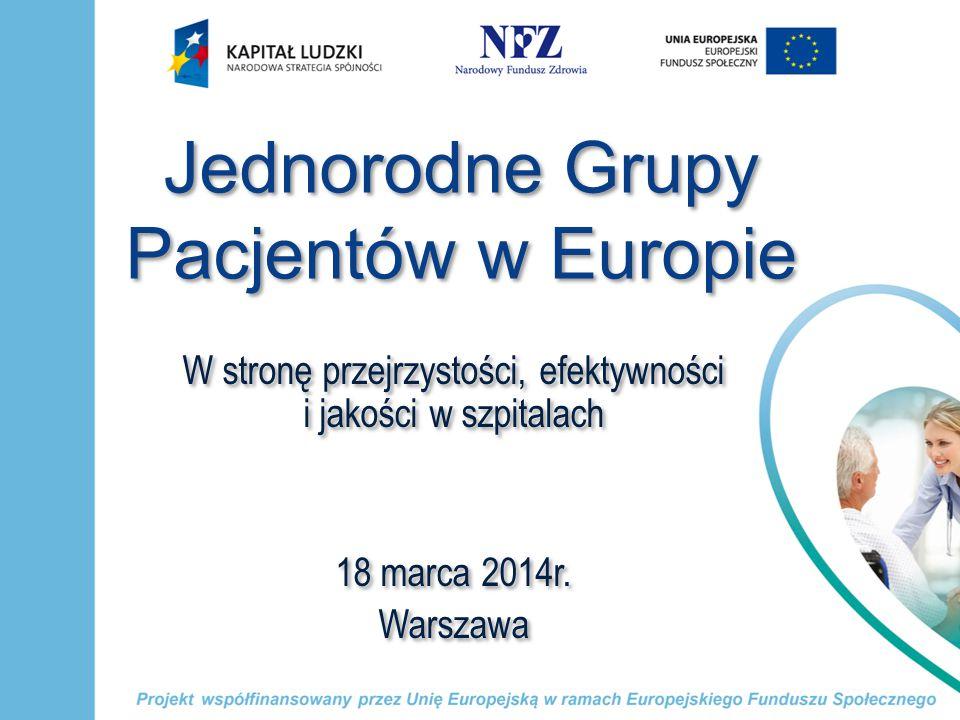 JEDNORODNE GRUPY PACJENTÓW W EUROPIE W stronę przejrzystości, efektywności i jakości w szpitalach Warszawa, 18 marca 2014 r.