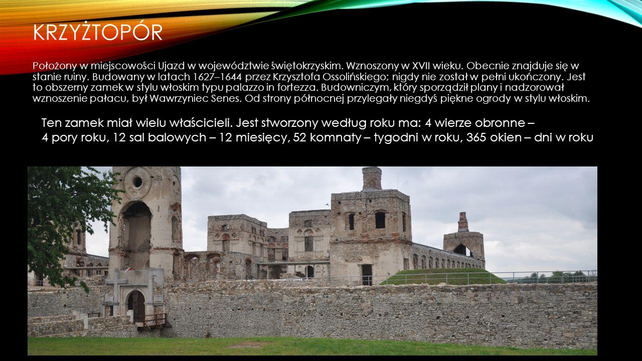 KRZYŻTOPÓR Położony w miejscowości Ujazd w województwie świętokrzyskim. Wznoszony w XVII wieku. Obecnie znajduje się w stanie ruiny. Budowany w latach