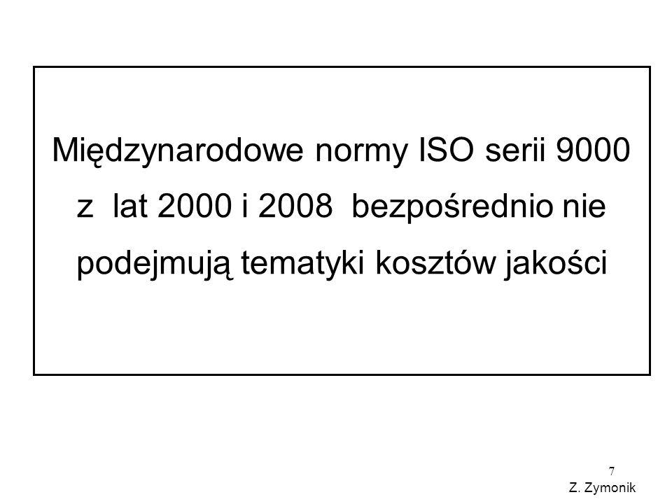 7 Międzynarodowe normy ISO serii 9000 z lat 2000 i 2008 bezpośrednio nie podejmują tematyki kosztów jakości Z. Zymonik