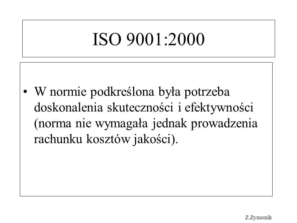 ISO 9004:2000 W normie podkreślono, że w doskonaleniu systemu zarządzania jakością są pomocne przeglądy wyników finansowych związanych z jakością, redukowanie zakłóceń procesu i uszkodzeń wyrobu, prowadzenie pomiarów i ocena kosztów niezgodności, uszkodzeń oraz zapobieganie stratom.