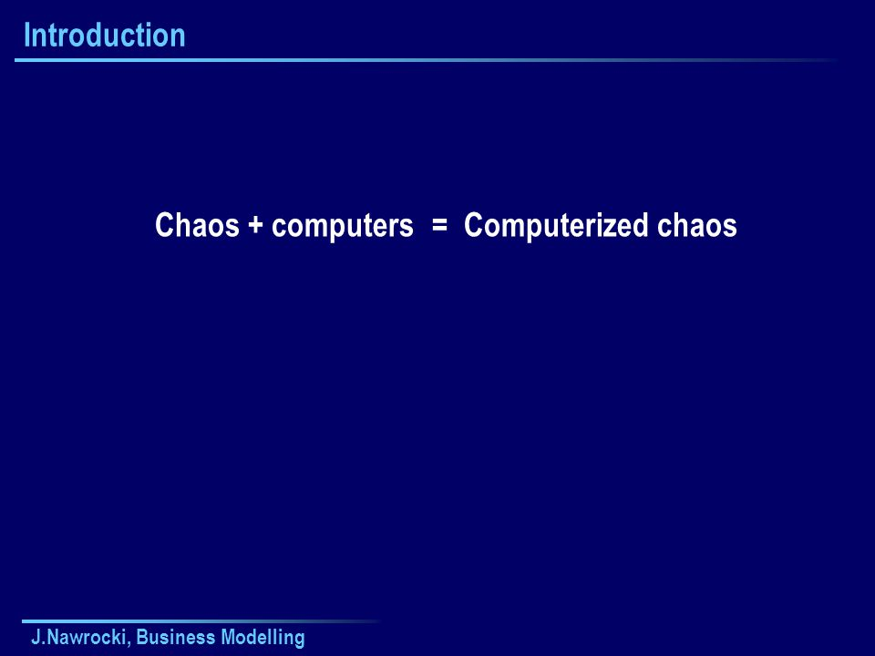 J.Nawrocki, Business Modelling Introduction Chaos= Computerized chaos+ computers
