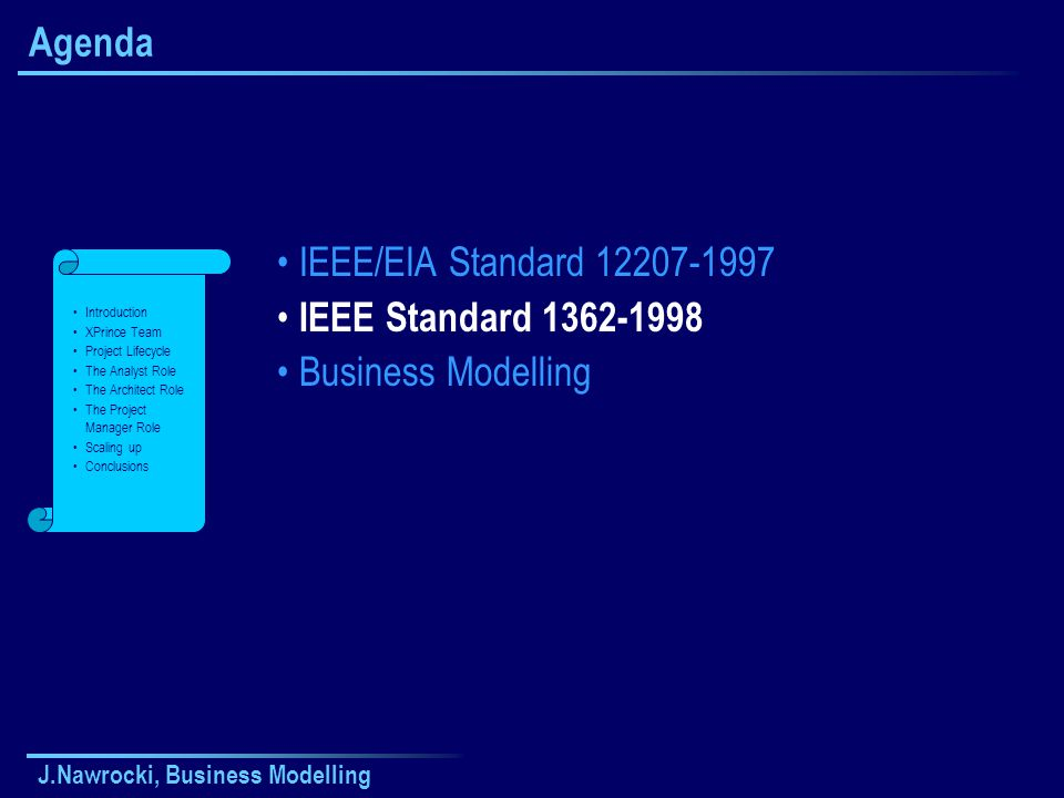 J.Nawrocki, Business Modelling Agenda IEEE/EIA Standard 12207-1997 IEEE Standard 1362-1998 Business Modelling Introduction XPrince Team Project Lifecy