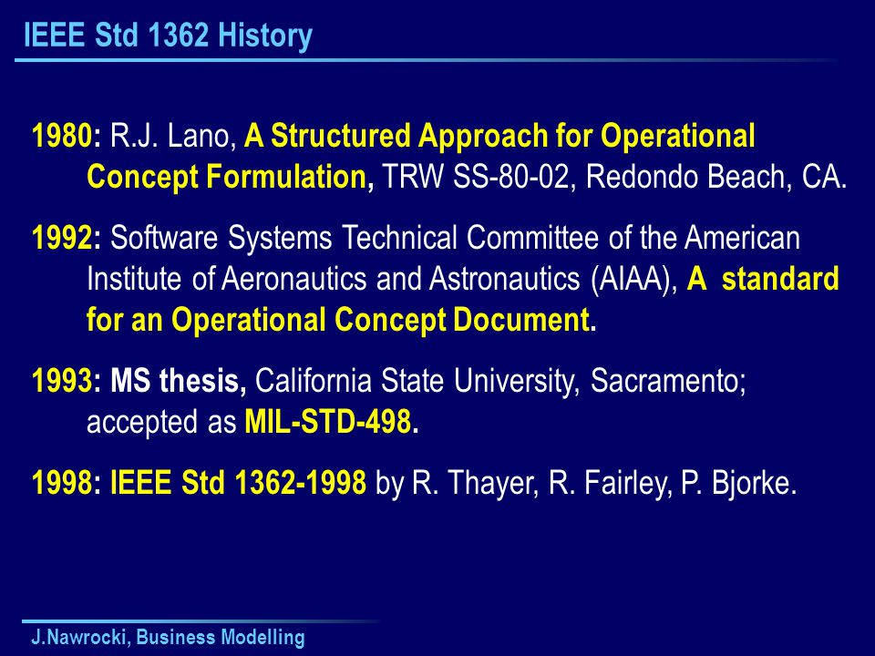 J.Nawrocki, Business Modelling IEEE Std 1362 History 1980: R.J. Lano, A Structured Approach for Operational Concept Formulation, TRW SS-80-02, Redondo