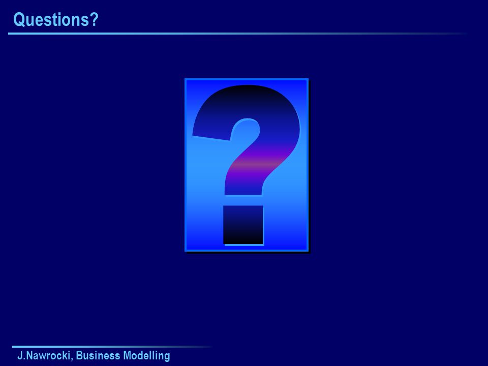 J.Nawrocki, Business Modelling Questions?